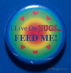 I live on hugs... FEED ME!
