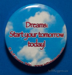 Dreams: Start your tomorrow today!